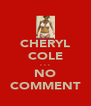 CHERYL COLE . . . NO COMMENT - Personalised Poster A4 size