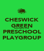 CHESWICK GREEN www.cgpp.co.uk PRESCHOOL PLAYGROUP - Personalised Poster A4 size