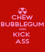 CHEW BUBBLEGUM AND KICK  ASS - Personalised Poster A4 size