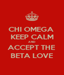 CHI OMEGA  KEEP CALM AND ACCEPT THE BETA LOVE - Personalised Poster A4 size