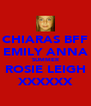 CHIARAS BFF EMILY ANNA SUMMER ROSIE LEIGH XXXXXX - Personalised Poster A4 size