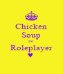 Chicken Soup for Roleplayer ♥  - Personalised Poster A4 size
