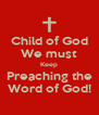 Child of God We must Keep Preaching the Word of God! - Personalised Poster A4 size