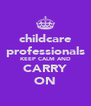 childcare professionals KEEP CALM AND CARRY ON - Personalised Poster A4 size