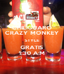 CHILIGUARO CRAZY MONKEY STYLE GRATIS 1:30 A.M - Personalised Poster A4 size