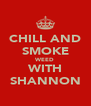 CHILL AND SMOKE WEED WITH SHANNON - Personalised Poster A4 size