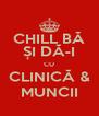 CHILL BĂ ȘI DĂ-I CU CLINICĂ & MUNCII - Personalised Poster A4 size