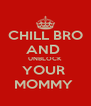 CHILL BRO AND  UNBLOCK YOUR  MOMMY  - Personalised Poster A4 size