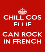 CHILL COS ELLIE  CAN ROCK IN FRENCH - Personalised Poster A4 size