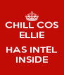 CHILL COS ELLIE  HAS INTEL INSIDE - Personalised Poster A4 size