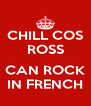CHILL COS ROSS  CAN ROCK IN FRENCH - Personalised Poster A4 size