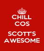 CHILL COS  SCOTT'S AWESOME - Personalised Poster A4 size