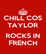 CHILL COS TAYLOR  ROCKS IN FRENCH - Personalised Poster A4 size