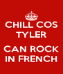 CHILL COS TYLER  CAN ROCK IN FRENCH - Personalised Poster A4 size