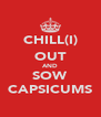 CHILL(I) OUT AND SOW CAPSICUMS - Personalised Poster A4 size