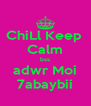 ChiLl Keep  Calm bss adwr Moi 7abaybii - Personalised Poster A4 size