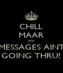 CHILL MAAR MY MESSAGES AINT GOING THRU! - Personalised Poster A4 size