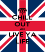 CHILL OUT AN LIVE YA LIFE - Personalised Poster A4 size