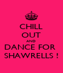 CHILL OUT AND DANCE FOR  SHAWRELLS ! - Personalised Poster A4 size