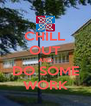 CHILL OUT AND DO SOME WORK - Personalised Poster A4 size