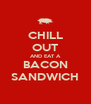 CHILL OUT AND EAT A BACON SANDWICH - Personalised Poster A4 size