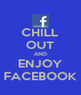 CHILL OUT AND ENJOY FACEBOOK - Personalised Poster A4 size