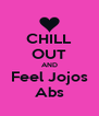 CHILL OUT AND Feel Jojos Abs - Personalised Poster A4 size