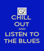 CHILL  OUT AND LISTEN TO THE BLUES - Personalised Poster A4 size