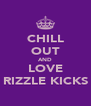 CHILL OUT AND LOVE RIZZLE KICKS - Personalised Poster A4 size