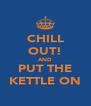 CHILL OUT! AND PUT THE KETTLE ON - Personalised Poster A4 size