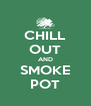 CHILL OUT AND SMOKE POT - Personalised Poster A4 size
