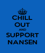 CHILL OUT AND SUPPORT NANSEN - Personalised Poster A4 size
