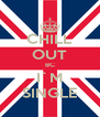 CHILL OUT BC I`M SINGLE - Personalised Poster A4 size