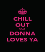 CHILL OUT CUZ DONNA LOVES YA - Personalised Poster A4 size