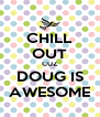 CHILL OUT CUZ DOUG IS AWESOME - Personalised Poster A4 size