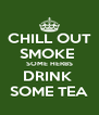 CHILL OUT SMOKE  SOME HERBS DRINK  SOME TEA - Personalised Poster A4 size