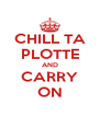 CHILL TA PLOTTE AND CARRY ON - Personalised Poster A4 size