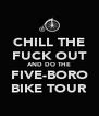 CHILL THE FUCK OUT AND DO THE FIVE-BORO BIKE TOUR - Personalised Poster A4 size