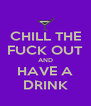 CHILL THE FUCK OUT AND HAVE A DRINK - Personalised Poster A4 size