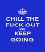 CHILL THE FUCK OUT AND KEEP GOING - Personalised Poster A4 size