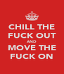 CHILL THE FUCK OUT AND MOVE THE FUCK ON - Personalised Poster A4 size