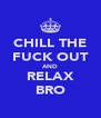 CHILL THE FUCK OUT AND RELAX BRO - Personalised Poster A4 size