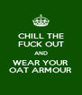 CHILL THE FUCK OUT AND WEAR YOUR OAT ARMOUR - Personalised Poster A4 size