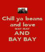 Chill ya beans and love MAY MAY AND BAY BAY - Personalised Poster A4 size
