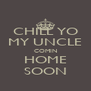 CHILL YO MY UNCLE COMIN HOME SOON - Personalised Poster A4 size