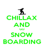 CHILLAX AND GO SNOW BOARDING - Personalised Poster A4 size