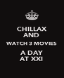 CHILLAX AND WATCH 3 MOVIES A DAY AT XXI - Personalised Poster A4 size