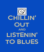 CHILLIN' OUT AND LISTENIN' TO BLUES - Personalised Poster A4 size