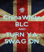 ChinaWhite BLC AND TURN YA SWAG ON - Personalised Poster A4 size