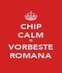 CHIP CALM SI VORBESTE ROMANA - Personalised Poster A4 size